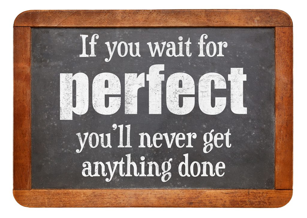 do not wait on perfection